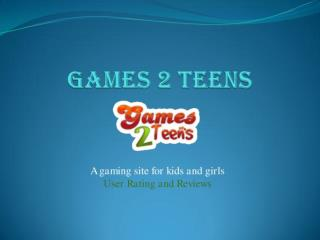 Games 2 Teens - A gaming site for kids and girls
