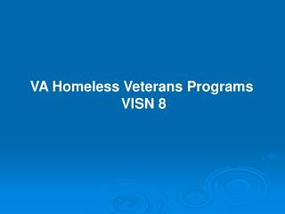 VA Homeless Veterans Programs  VISN 8