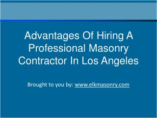 Advantages Of Hiring A Professional Masonry Contractor In Lo