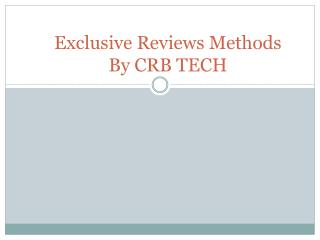 Reviews on Exclusive methods By CRB TECH