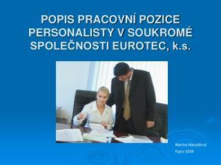 POPIS PRACOVN  POZICE PERSONALISTY V SOUKROM  SPOLECNOSTI EUROTEC, k.s.