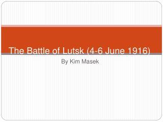The Battle of Lutsk 4-6 June 1916