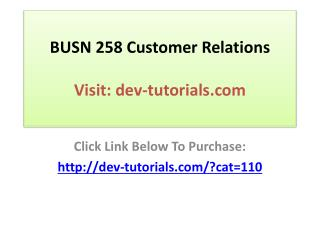 BUSN 258 Customer Relations Complete Course/ Discussions, 2