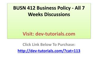 BUSN 412 Business Policy - All 7 Weeks Discussions