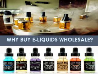 Why buy e-liquids wholesale