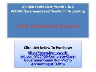 ACC460 Entire Class /Week 1 To 5 ACC460 Government and Non-P
