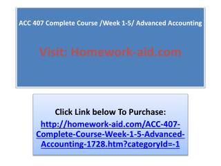 ACC 407 Complete Course /Week 1-5/ Advanced Accounting