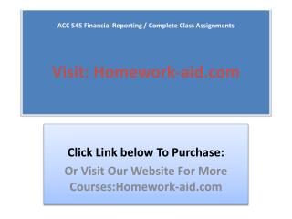 ACC 545 Complete Class and Final Exam (Financial Reporting)