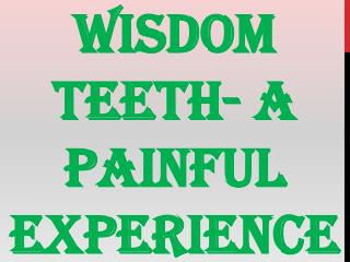 Wisdom Teeth- A Painful Experience