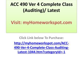 ACC 490 Ver 4 Complete Class (Auditing)/ Latest
