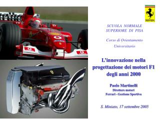 L innovazione nella progettazione dei motori F1 degli anni 2000  Paolo Martinelli Direttore motori  Ferrari - Gestione S