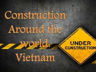 Construction Around the world: Vietnam