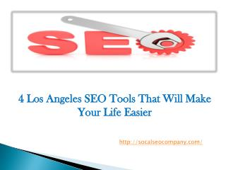 4 Los Angeles SEO Tools That Will Make Your Life Easier