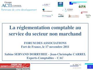 La r glementation comptable au service du secteur non marchand  FORUM DES ASSOCIATIONS Fort de France, le 17 novembre 20