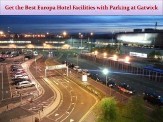 Get the Best Europa Hotel Facilities with Parking at Gatwick