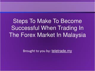 Steps To Make To Become Successful When Trading In The Forex