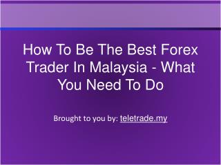 How To Be The Best Forex Trader In Malaysia - What You Need