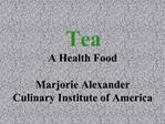 Tea A Health Food  Marjorie Alexander Culinary Institute of America