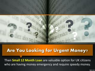 Small 12 Month Loan- Useful Cash Source In Sudden Emergency