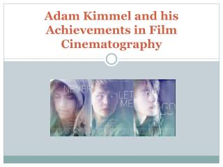Adam Kimmel and his Achievements in Film Cinematography
