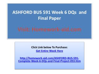 ASHFORD BUS 591 Week 6 DQs  and Final Paper