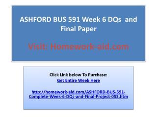 ASHFORD BUS 591 Week 6 DQs  and Final Paper
