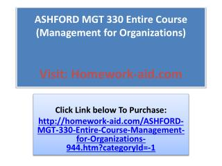 ASHFORD MGT 330 Entire Course (Management for Organizations)