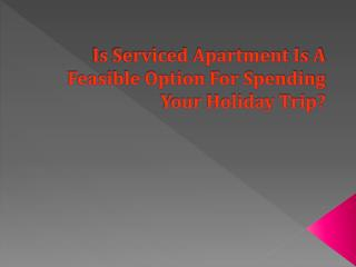 Is Serviced Apartment Is A Feasible Option For Spending Your