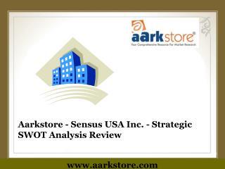 Aarkstore - Sensus USA Inc. - Strategic SWOT Analysis Review
