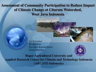 Bogor Agricultural University and Applied Research Centre for Climate and Technology-Indonesia ARCATE-Indonesia