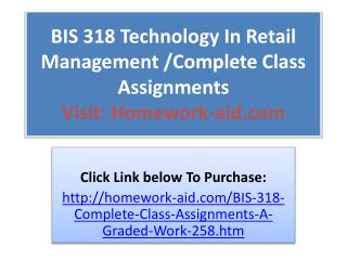 BIS 318 Technology In Retail Management /Complete Class Assi