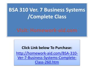 BSA 310 Ver. 7 Business Systems /Complete Class