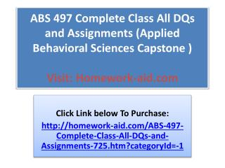 ABS 497 Complete Class All DQs and Assignments (Applied Beha