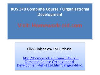BUS 370 Complete Course / Organizational Development