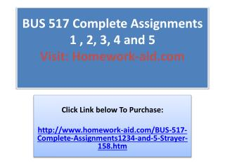 BUS 517 Complete Assignments 1 , 2, 3, 4 and 5