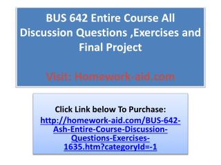 BUS 642 Entire Course All Discussion Questions ,Exercises an