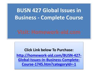 BUSN 427 Global Issues in Business - Complete Course