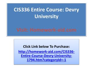 CIS336 Entire Course: Devry University