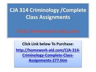 CJA 314 Criminology /Complete Class Assignments