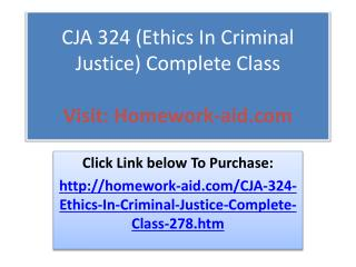CJA 324 (Ethics In Criminal Justice) Complete Class