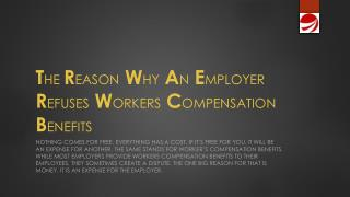 THE REASON WHY AN EMPLOYER REFUSES WORKERS COMPENSATION BENE