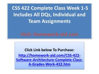 CSS 422 Complete Class Week 1-5 Includes All DQs, Individual