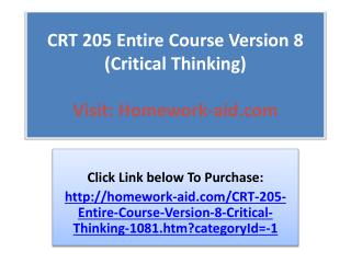 CRT 205 Entire Course Version 8 (Critical Thinking)
