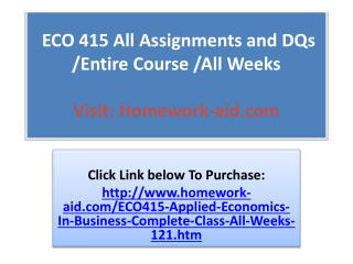 ECO 415 All Assignments and DQs /Entire Course /All Weeks