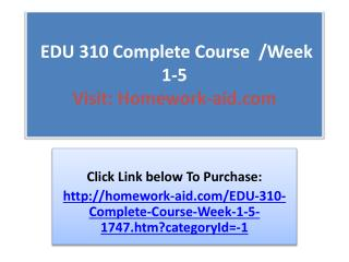 EDU 310 Complete Course  /Week 1-5