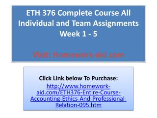 ETH 376 Complete Course All Individual and Team Assignments