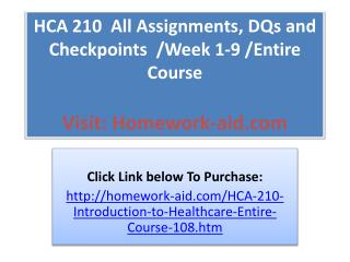 HCA 210  All Assignments, DQs and  Checkpoints  /Week 1-9 /E