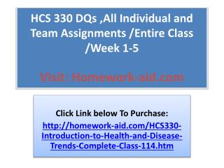 HCS 330 DQs ,All Individual and Team Assignments /Entire Cla