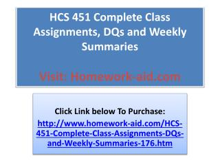 HCS 451 Complete Class Assignments, DQs and Weekly Summaries