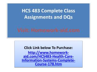 HCS 483 Complete Class Assignments and DQs
